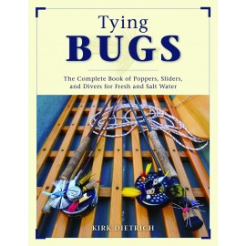 Tying Bugs : The Complete Book Of Poppers, Sliders & Divers for Fresh and Salt water